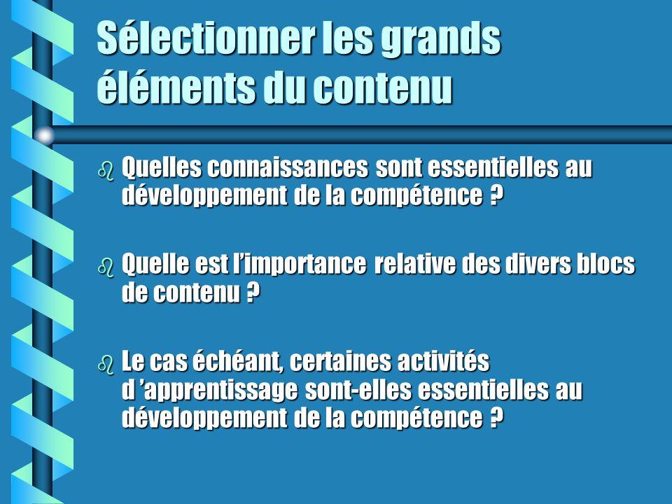 Sélectionner les grands éléments du contenu b Quelles connaissances sont essentielles au développement de la compétence .