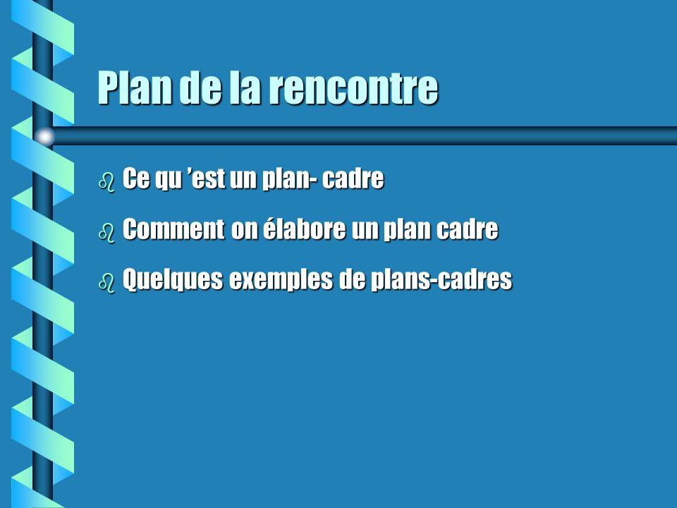 Plan de la rencontre b Ce qu est un plan- cadre b Comment on élabore un plan cadre b Quelques exemples de plans-cadres