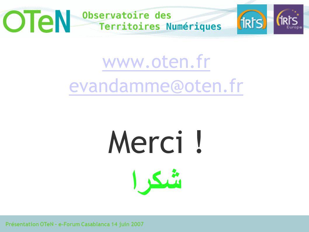 Présentation OTeN – e-Forum Casablanca 14 juin 2007 www.oten.fr evandamme@oten.fr Merci ! شكرا