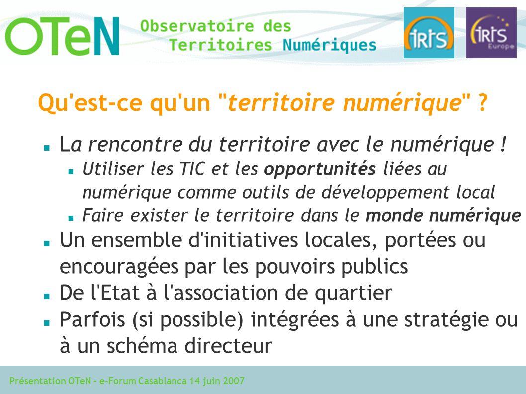 Présentation OTeN – e-Forum Casablanca 14 juin 2007 Qu est-ce qu un territoire numérique .
