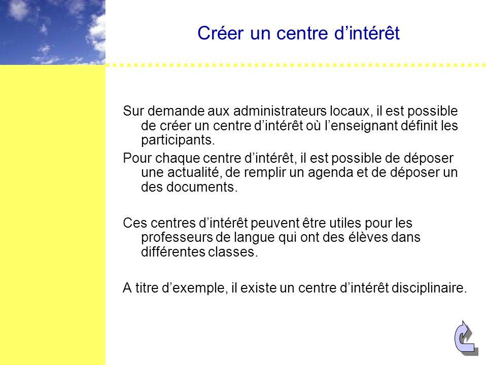 Créer un centre dintérêt Sur demande aux administrateurs locaux, il est possible de créer un centre dintérêt où lenseignant définit les participants.