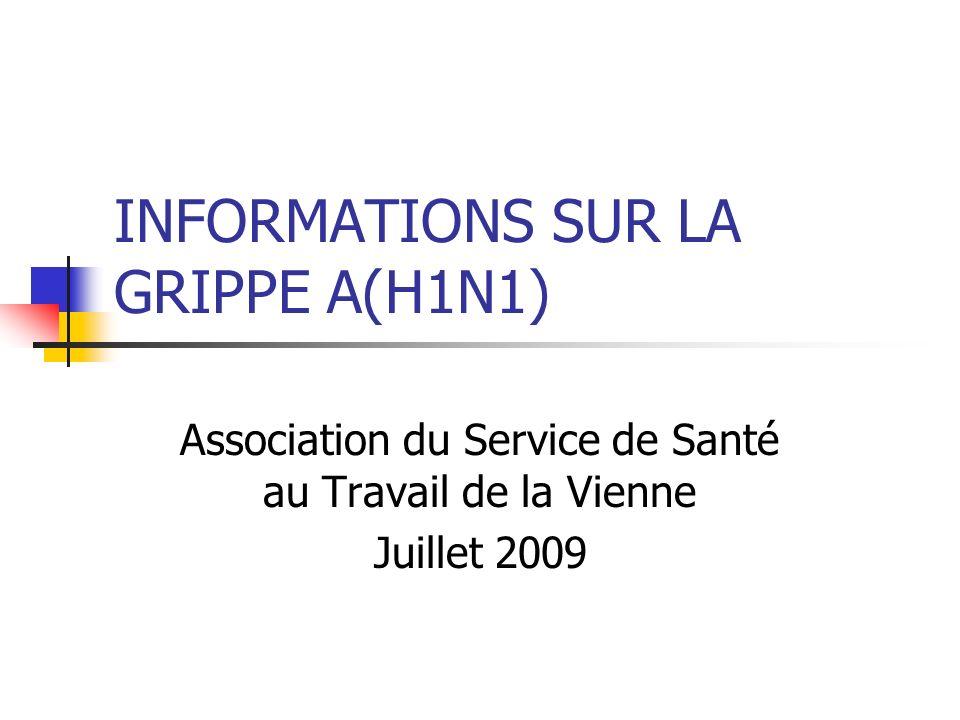 INFORMATIONS SUR LA GRIPPE A(H1N1) Association du Service de Santé au Travail de la Vienne Juillet 2009