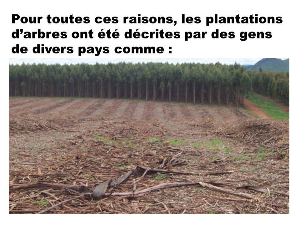 Pour toutes ces raisons, les plantations darbres ont été décrites par des gens de divers pays comme :