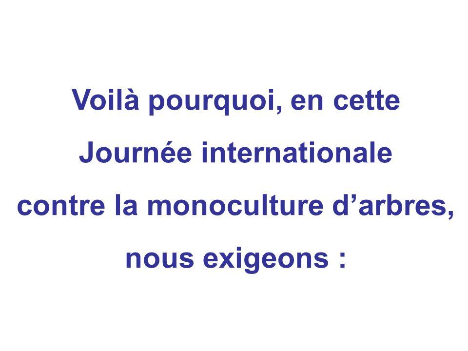Voilà pourquoi, en cette Journée internationale contre la monoculture darbres, nous exigeons :