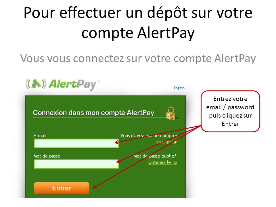 Pour effectuer un dépôt sur votre compte AlertPay Vous vous connectez sur votre compte AlertPay Entrez votre email / password puis cliquez sur Entrer
