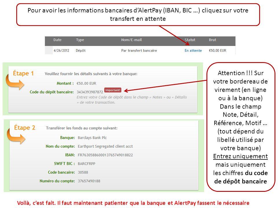 Pour avoir les informations bancaires dAlertPay (IBAN, BIC …) cliquez sur votre transfert en attente Attention !!.