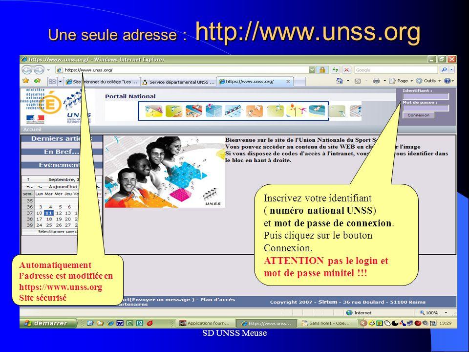 SD UNSS Meuse Une seule adresse : http://www.unss.org Inscrivez votre identifiant ( numéro national UNSS) et mot de passe de connexion.