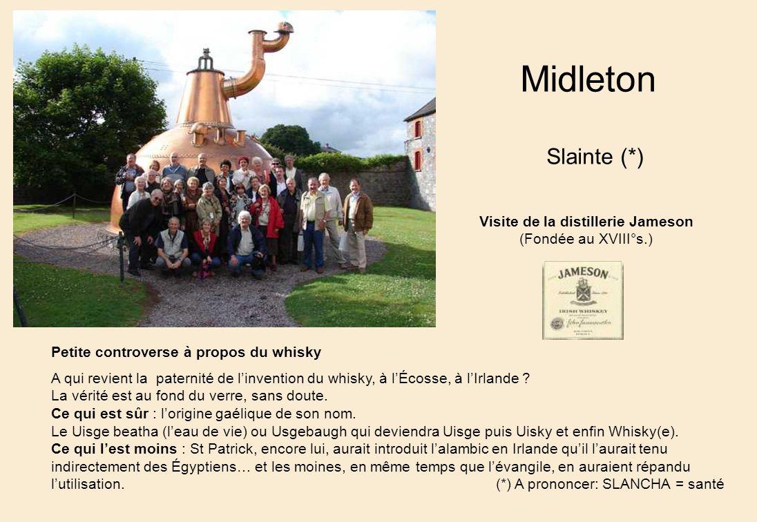 Midleton Slainte (*) Visite de la distillerie Jameson (Fondée au XVIII°s.) Petite controverse à propos du whisky A qui revient la paternité de linvention du whisky, à lÉcosse, à lIrlande .