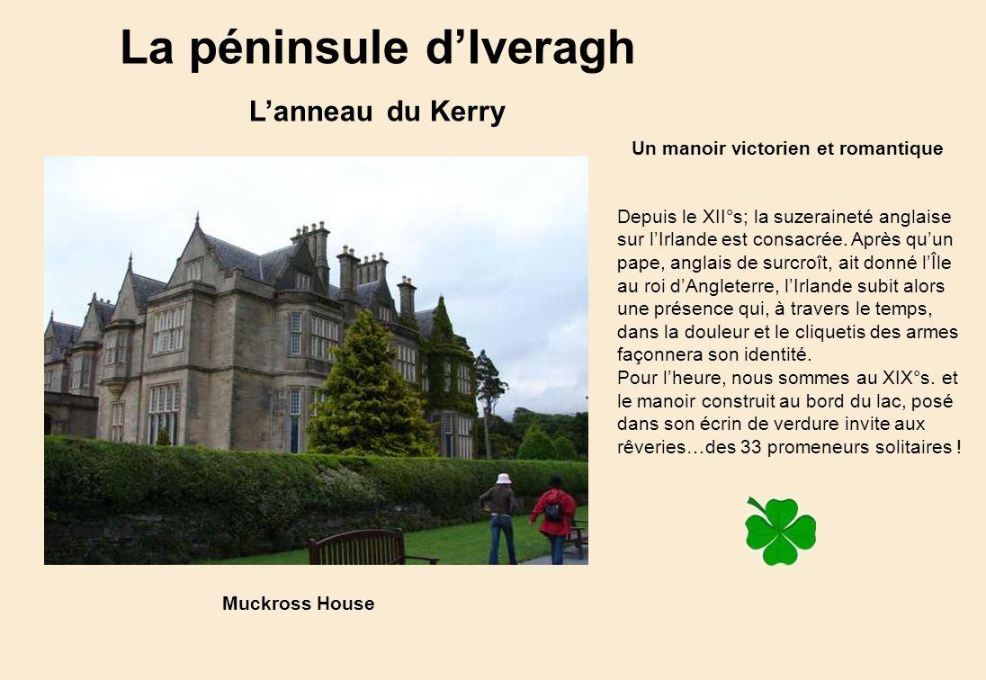 La péninsule dIveragh Lanneau du Kerry Muckross House Un manoir victorien et romantique Depuis le XII°s; la suzeraineté anglaise sur lIrlande est consacrée.