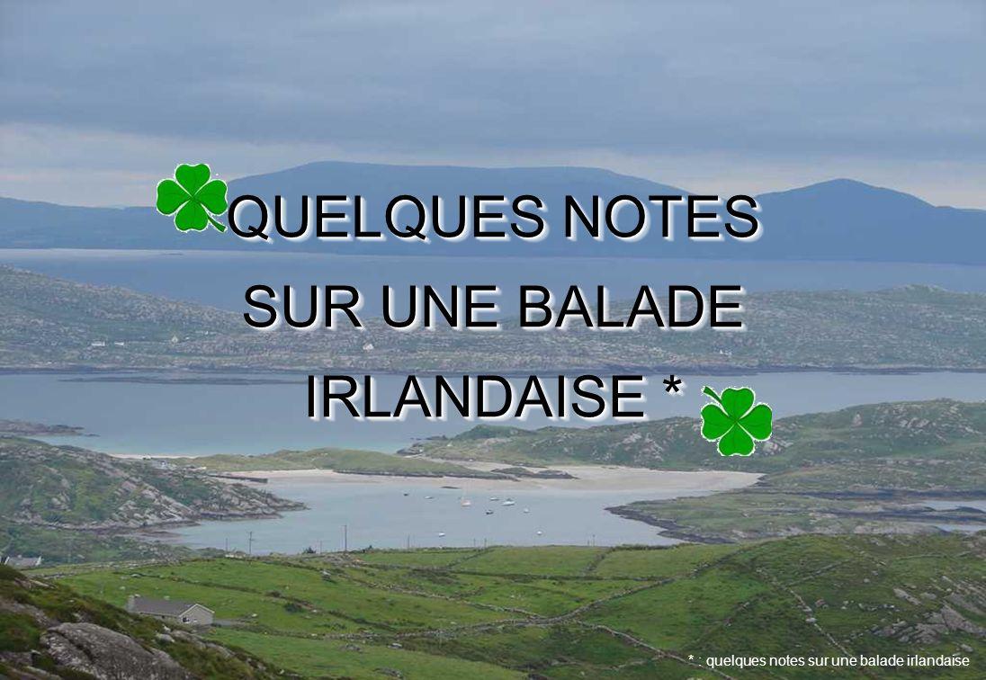 QUELQUES NOTES SUR UNE BALADE IRLANDAISE * * : quelques notes sur une balade irlandaise