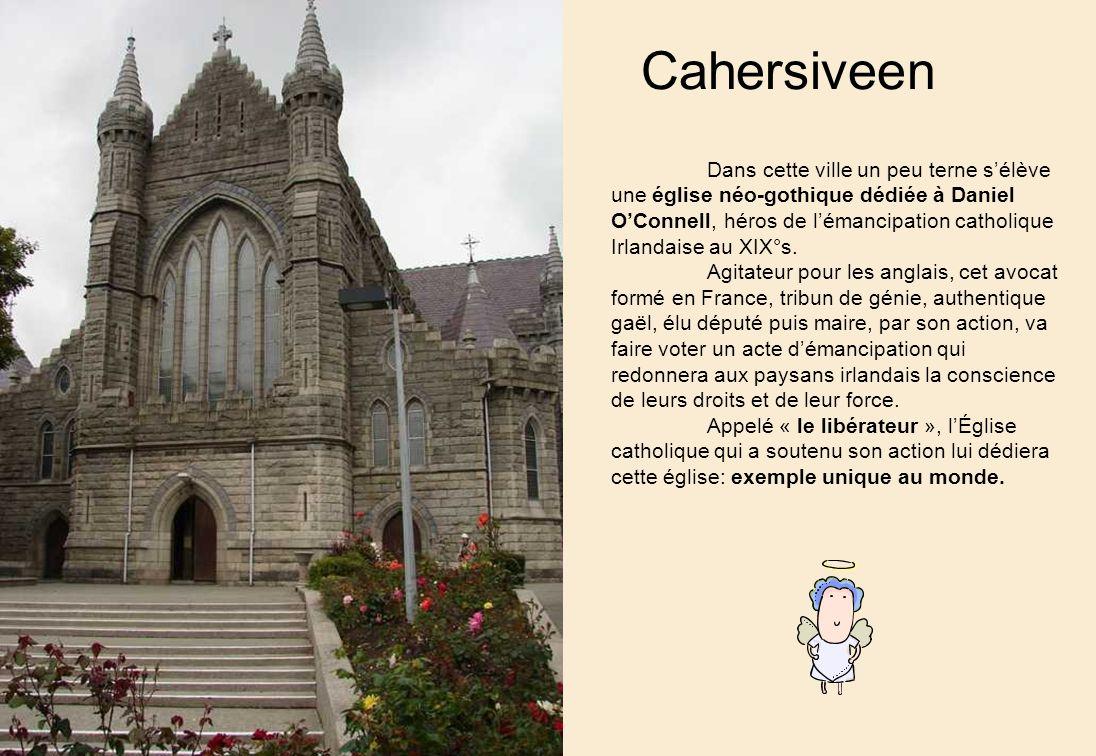 Cahersiveen Dans cette ville un peu terne sélève une église néo-gothique dédiée à Daniel OConnell, héros de lémancipation catholique Irlandaise au XIX°s.