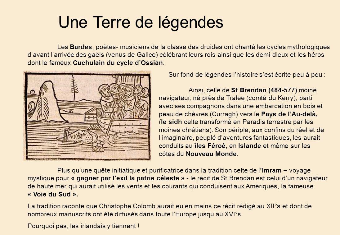 Une Terre de légendes Les Bardes, poètes- musiciens de la classe des druides ont chanté les cycles mythologiques davant larrivée des gaëls (venus de Galice) célébrant leurs rois ainsi que les demi-dieux et les héros dont le fameux Cuchulain du cycle dOssian.