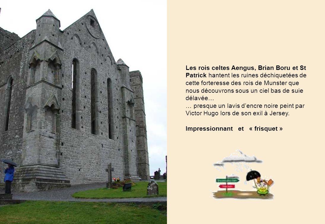 Les rois celtes Aengus, Brian Boru et St Patrick hantent les ruines déchiquetées de cette forteresse des rois de Munster que nous découvrons sous un ciel bas de suie délavée… … presque un lavis dencre noire peint par Victor Hugo lors de son exil à Jersey.