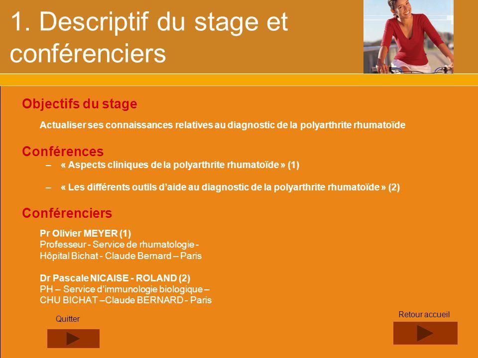 1. Descriptif du stage et conférenciers Objectifs du stage Actualiser ses connaissances relatives au diagnostic de la polyarthrite rhumatoïde Conféren
