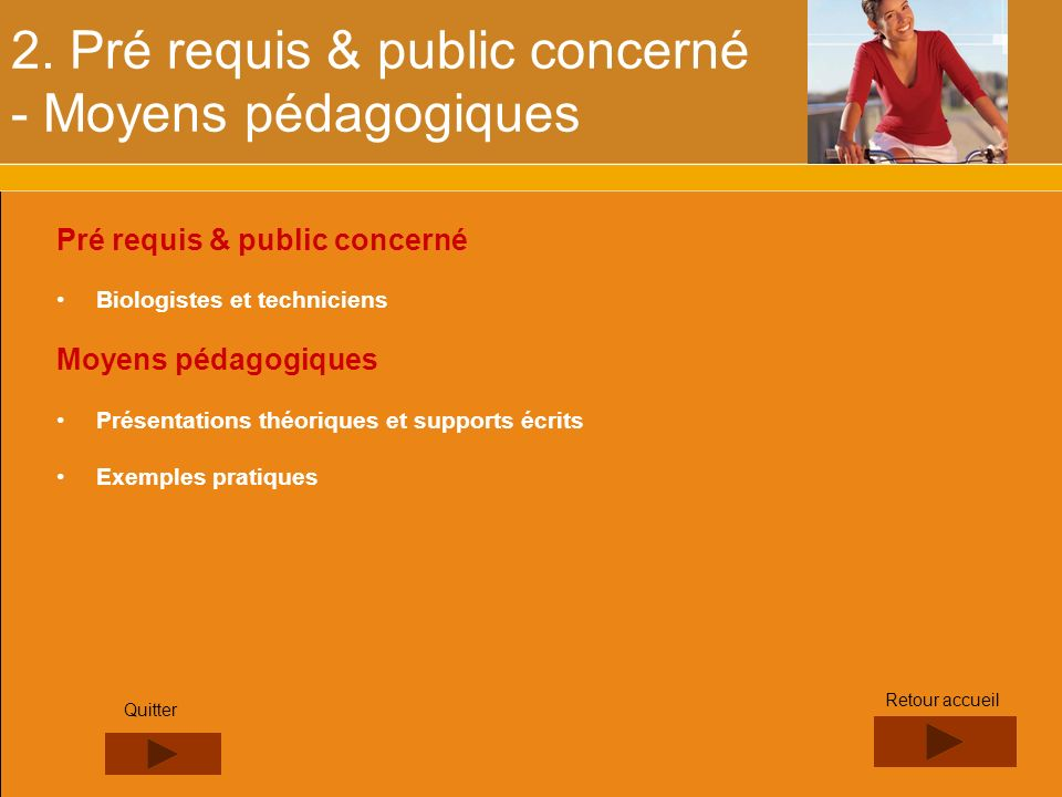 2. Pré requis & public concerné - Moyens pédagogiques Pré requis & public concerné Biologistes et techniciens Moyens pédagogiques Présentations théori