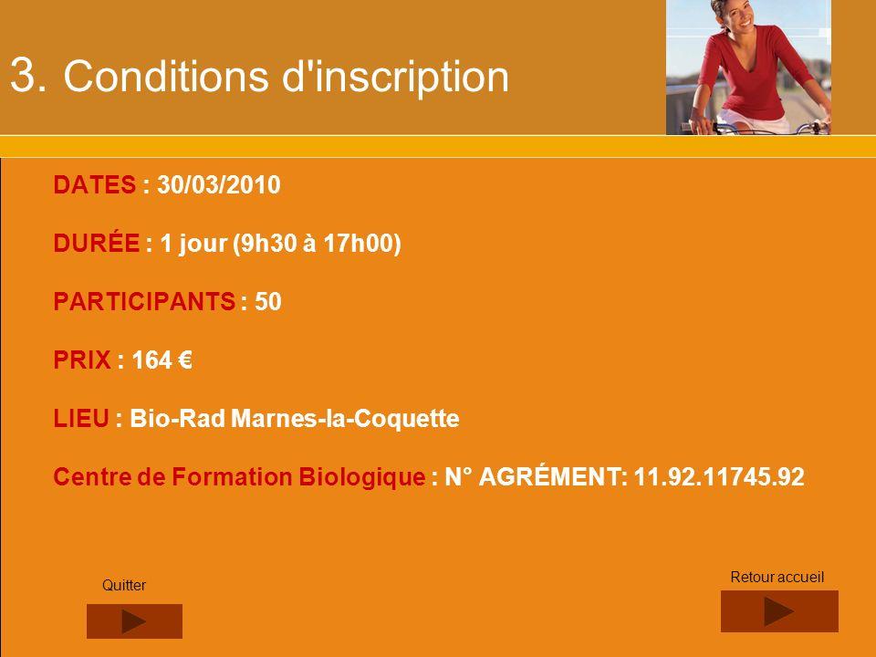 3. Conditions d'inscription DATES : 30/03/2010 DURÉE : 1 jour (9h30 à 17h00) PARTICIPANTS : 50 PRIX : 164 LIEU : Bio-Rad Marnes-la-Coquette Centre de