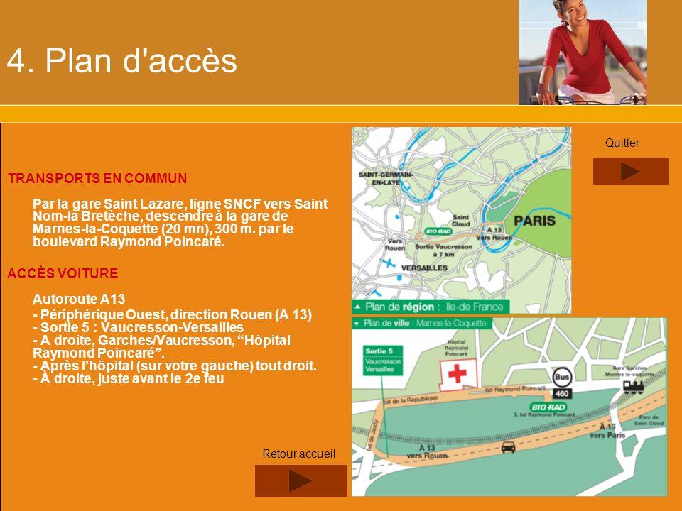 4. Plan d'accès TRANSPORTS EN COMMUN Par la gare Saint Lazare, ligne SNCF vers Saint Nom-la Bretèche, descendre à la gare de Marnes-la-Coquette (20 mn