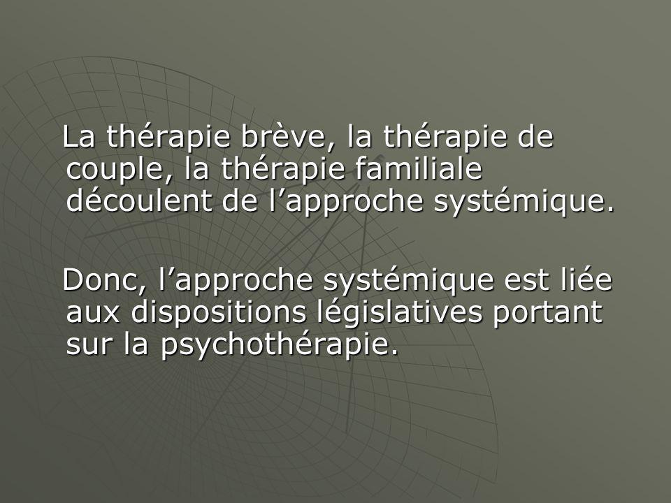 La thérapie brève, la thérapie de couple, la thérapie familiale découlent de lapproche systémique.