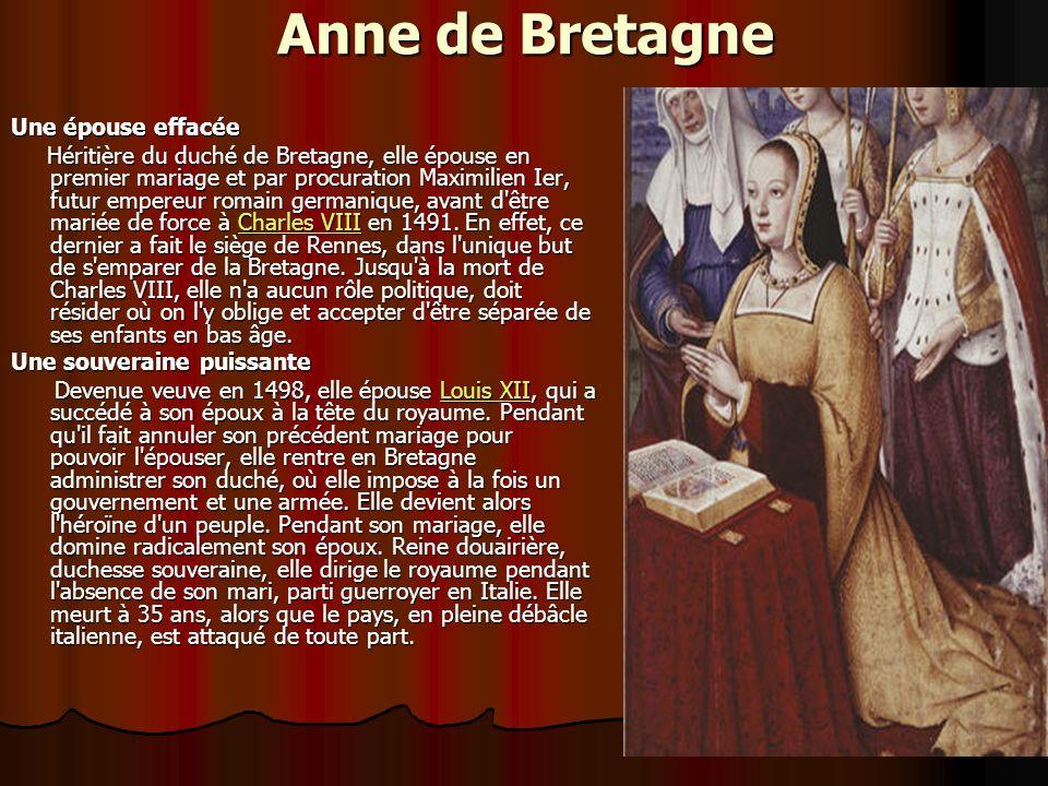 Anne de Bretagne Une épouse effacée Héritière du duché de Bretagne, elle épouse en premier mariage et par procuration Maximilien Ier, futur empereur romain germanique, avant d être mariée de force à Charles VIII en 1491.