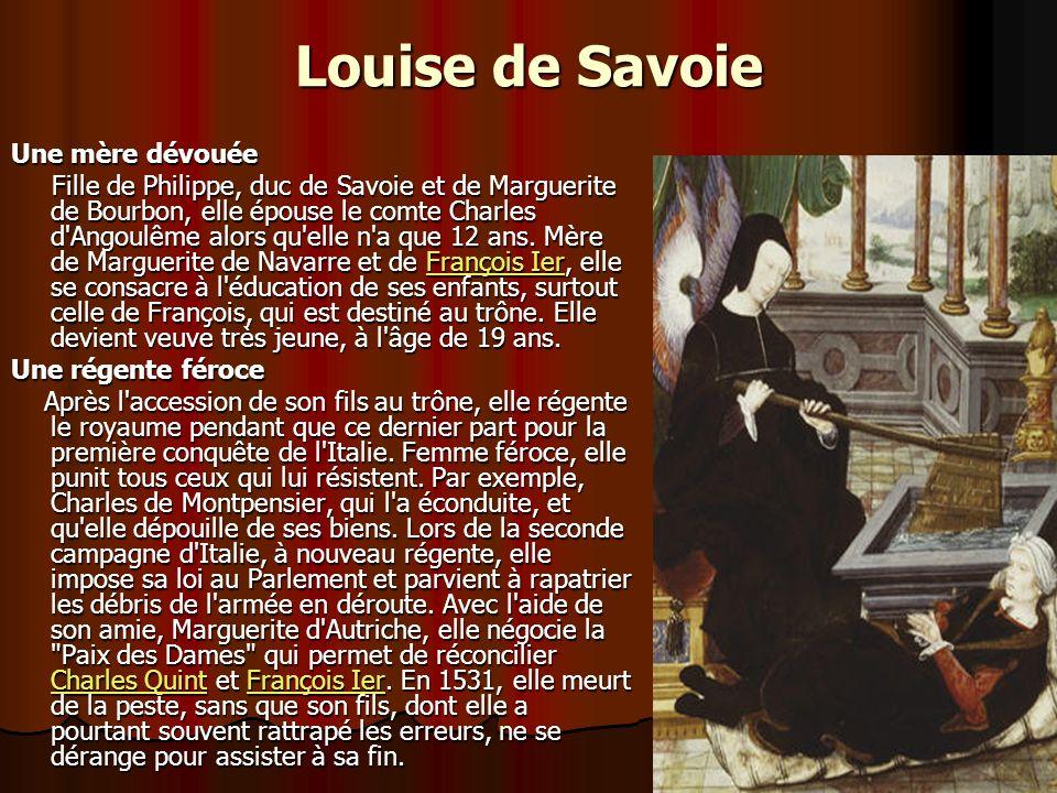 Louise de Savoie Une mère dévouée Fille de Philippe, duc de Savoie et de Marguerite de Bourbon, elle épouse le comte Charles d Angoulême alors qu elle n a que 12 ans.