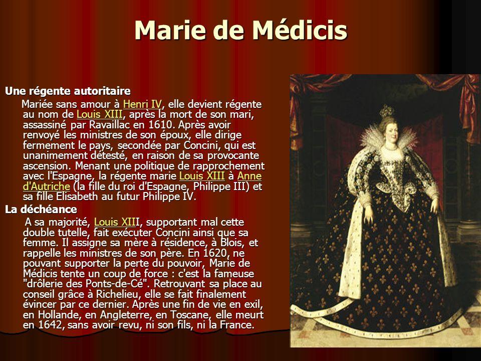 Marie de Médicis Une régente autoritaire Mariée sans amour à Henri IV, elle devient régente au nom de Louis XIII, après la mort de son mari, assassiné par Ravaillac en 1610.
