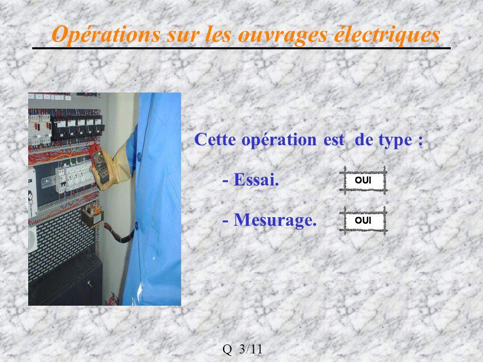 Opérations sur les ouvrages électriques Cette opération est de type : - Essai. - Mesurage. Q 3/11