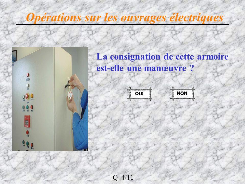 Opérations sur les ouvrages électriques La consignation de cette armoire est-elle une manœuvre .