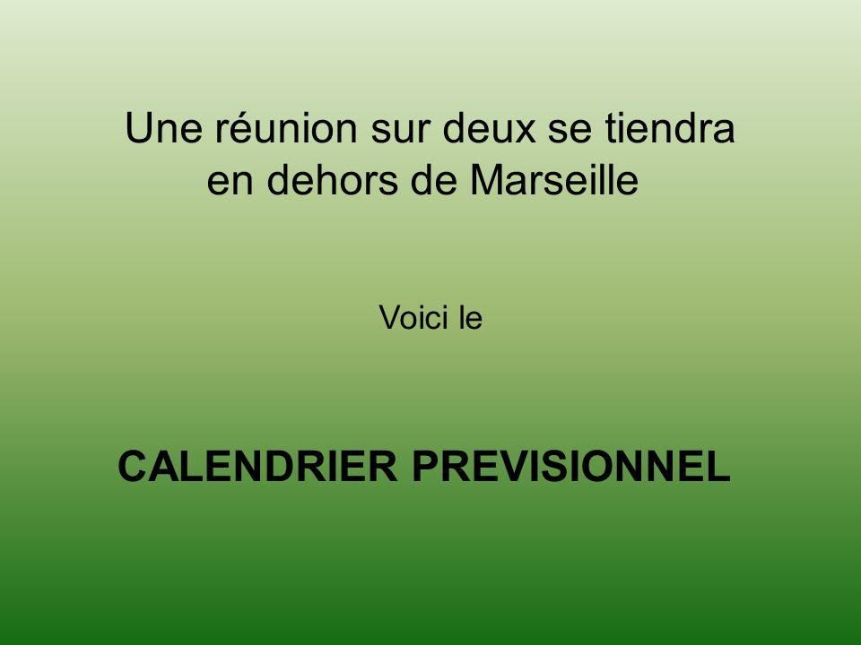 Une réunion sur deux se tiendra en dehors de Marseille Voici le CALENDRIER PREVISIONNEL
