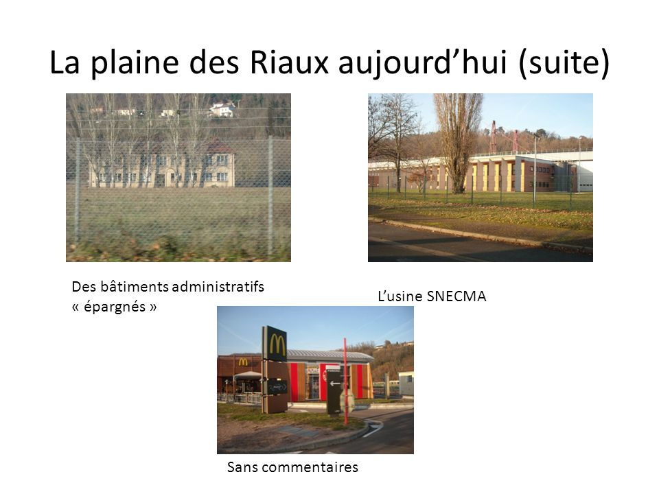 La plaine des Riaux aujourdhui (suite) Des bâtiments administratifs « épargnés » Lusine SNECMA Sans commentaires