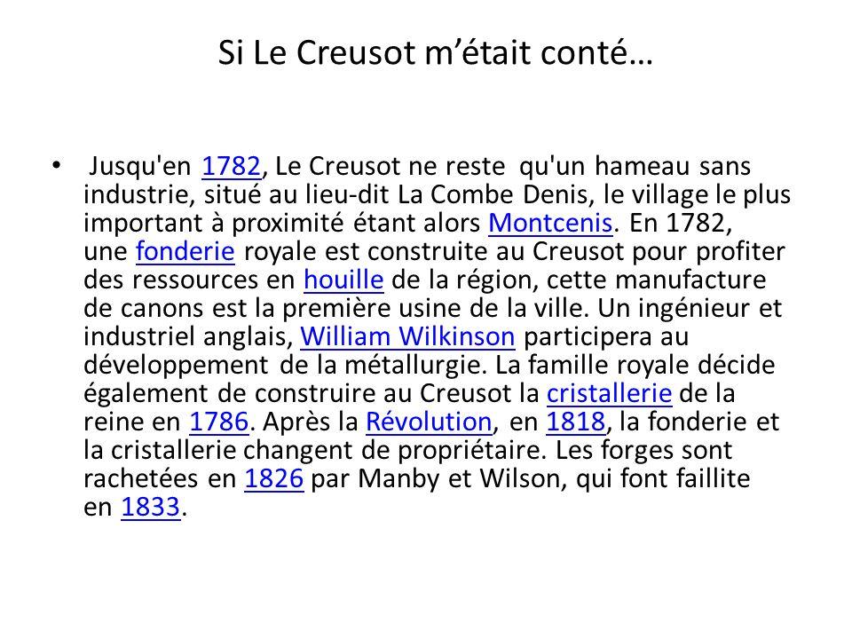 Jusqu'en 1782, Le Creusot ne reste qu'un hameau sans industrie, situé au lieu-dit La Combe Denis, le village le plus important à proximité étant alors