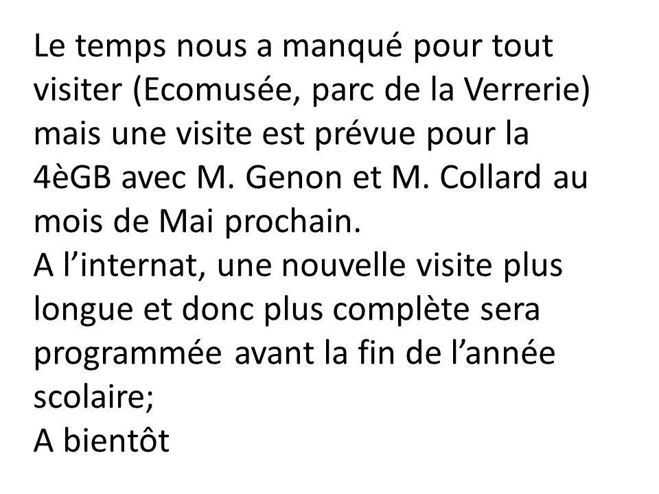 Le temps nous a manqué pour tout visiter (Ecomusée, parc de la Verrerie) mais une visite est prévue pour la 4èGB avec M. Genon et M. Collard au mois d