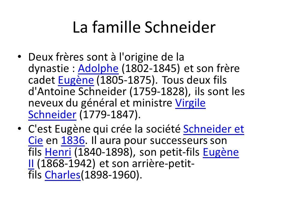 La famille Schneider Deux frères sont à l'origine de la dynastie : Adolphe (1802-1845) et son frère cadet Eugène (1805-1875). Tous deux fils d'Antoine