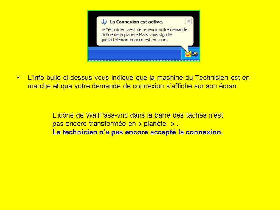 Linfo bulle ci-dessus vous indique que la machine du Technicien est en marche et que votre demande de connexion saffiche sur son écran Licône de WallPass-vnc dans la barre des tâches nest pas encore transformée en « planète ».