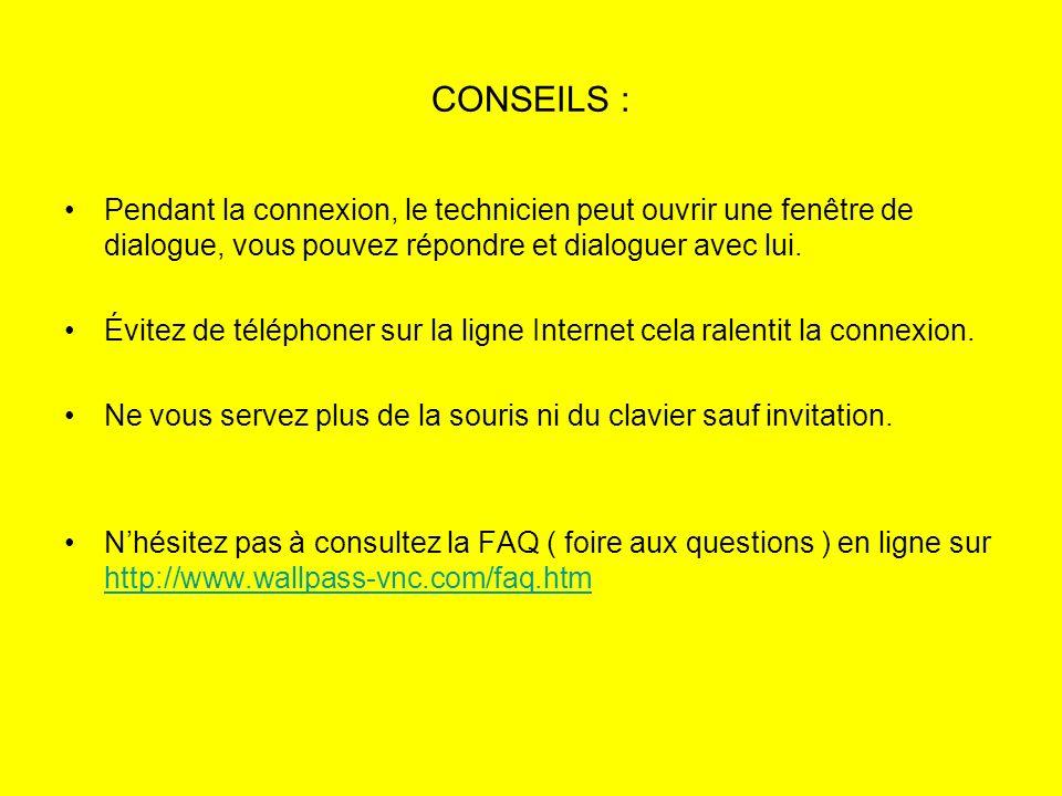 CONSEILS : Pendant la connexion, le technicien peut ouvrir une fenêtre de dialogue, vous pouvez répondre et dialoguer avec lui.