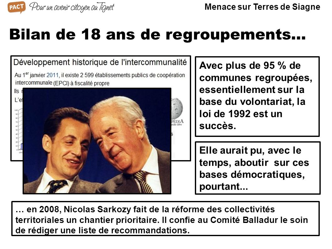 Bilan de 18 ans de regroupements... … en 2008, Nicolas Sarkozy fait de la réforme des collectivités territoriales un chantier prioritaire. Il confie a