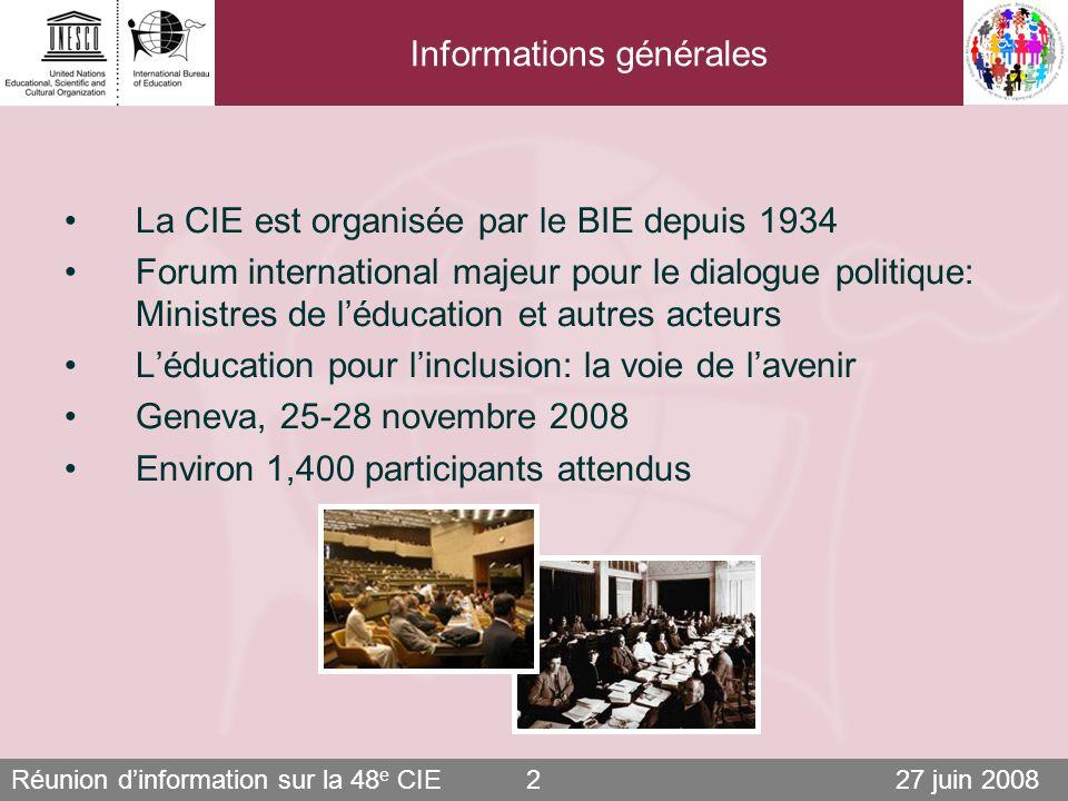 Réunion dinformation sur la 48 e CIE 27 juin 20082 Informations générales La CIE est organisée par le BIE depuis 1934 Forum international majeur pour le dialogue politique: Ministres de léducation et autres acteurs Léducation pour linclusion: la voie de lavenir Geneva, 25-28 novembre 2008 Environ 1,400 participants attendus