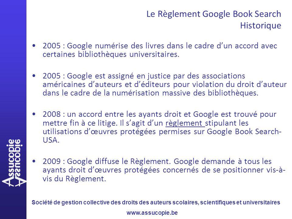 Société de gestion collective des droits des auteurs scolaires, scientifiques et universitaires www.assucopie.be Le Règlement Google Book Search Histo