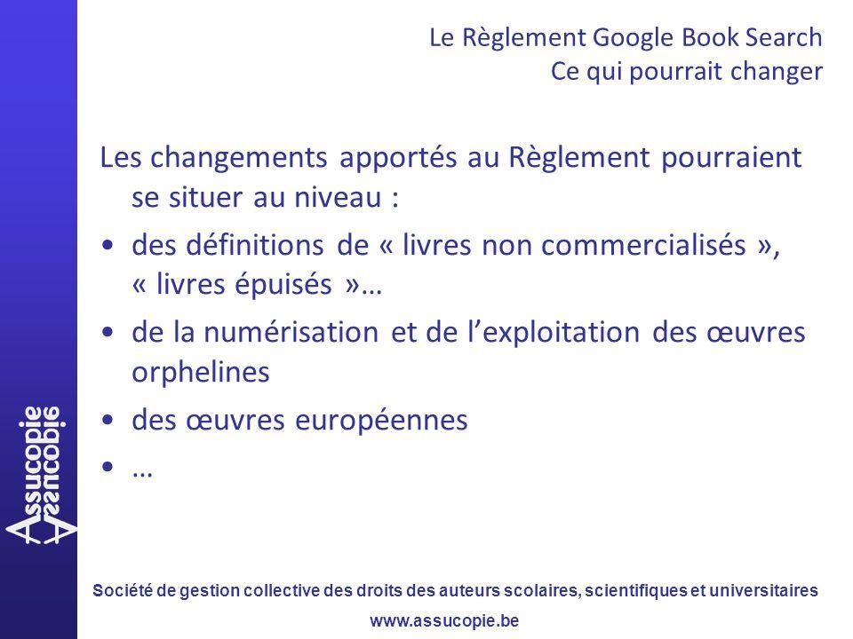 Société de gestion collective des droits des auteurs scolaires, scientifiques et universitaires www.assucopie.be Le Règlement Google Book Search Ce qu
