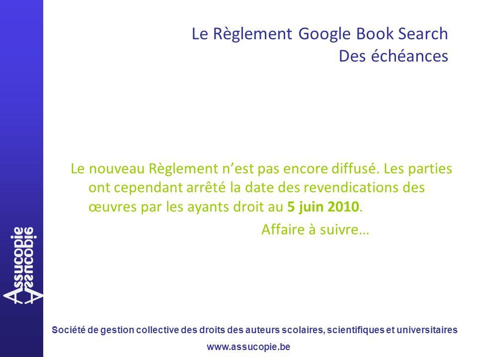 Société de gestion collective des droits des auteurs scolaires, scientifiques et universitaires www.assucopie.be Le Règlement Google Book Search Des é