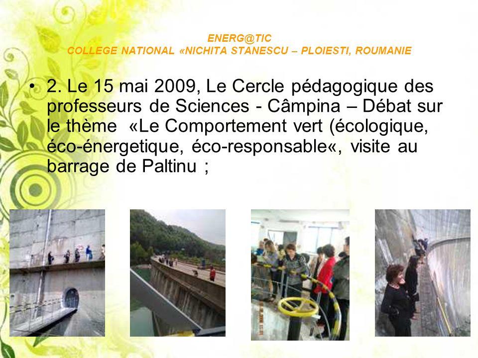 ENERG@TIC COLLEGE NATIONAL «NICHITA STANESCU – PLOIESTI, ROUMANIE 2. Le 15 mai 2009, Le Cercle pédagogique des professeurs de Sciences - Câmpina – Déb