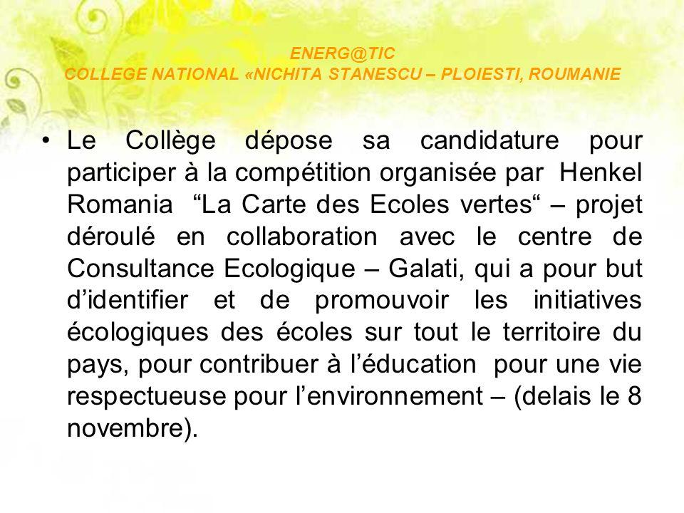 ENERG@TIC COLLEGE NATIONAL «NICHITA STANESCU – PLOIESTI, ROUMANIE Le Collège dépose sa candidature pour participer à la compétition organisée par Henk