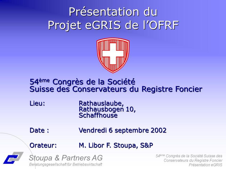 54 ème Congrès de la Société Suisse des Conservateurs du Registre Foncier Présentation eGRIS Stoupa & Partners AG Beratungsgesellschaft für Betriebswi