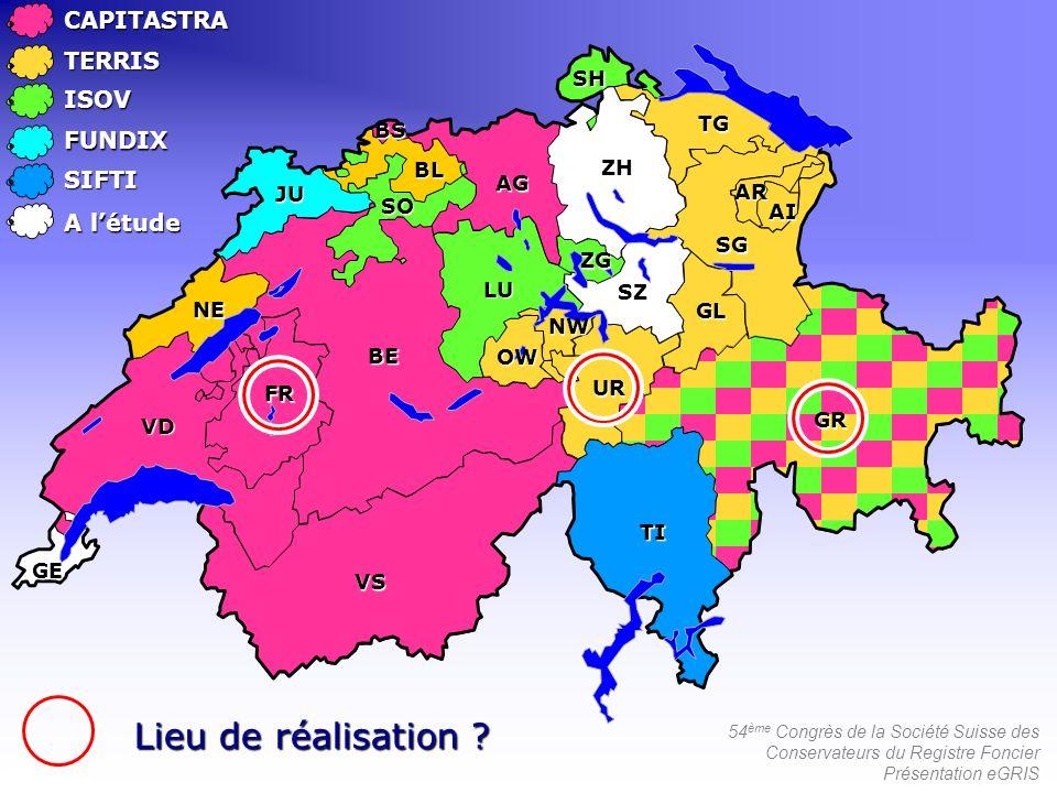 54 ème Congrès de la Société Suisse des Conservateurs du Registre Foncier Présentation eGRISCAPITASTRATERRIS ISOV FUNDIX SIFTI Lieu de réalisation ? A