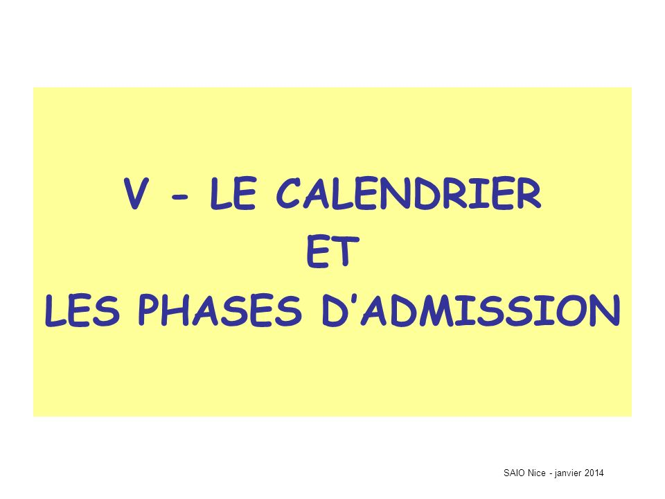 SAIO Nice - janvier 2014 V - LE CALENDRIER ET LES PHASES DADMISSION