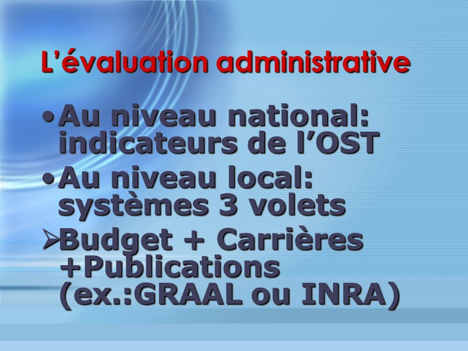 Lévaluation administrative Au niveau national: indicateurs de lOSTAu niveau national: indicateurs de lOST Au niveau local: systèmes 3 voletsAu niveau