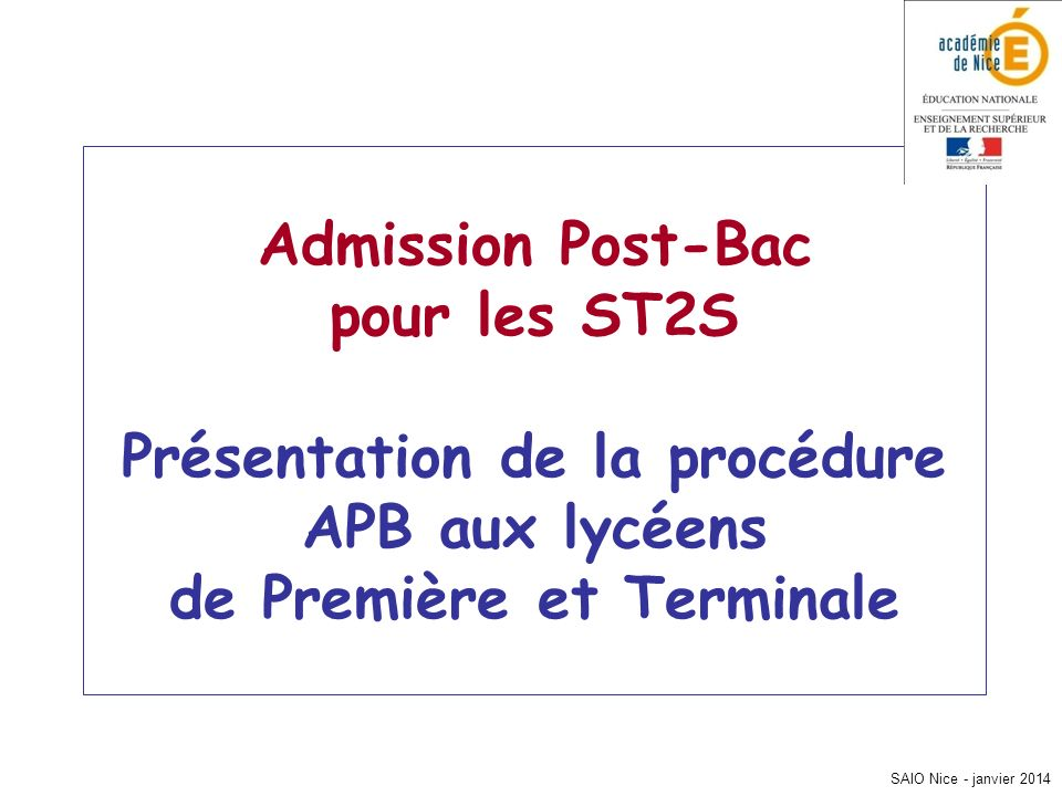SAIO Nice - janvier 2014 Admission Post-Bac pour les ST2S Présentation de la procédure APB aux lycéens de Première et Terminale