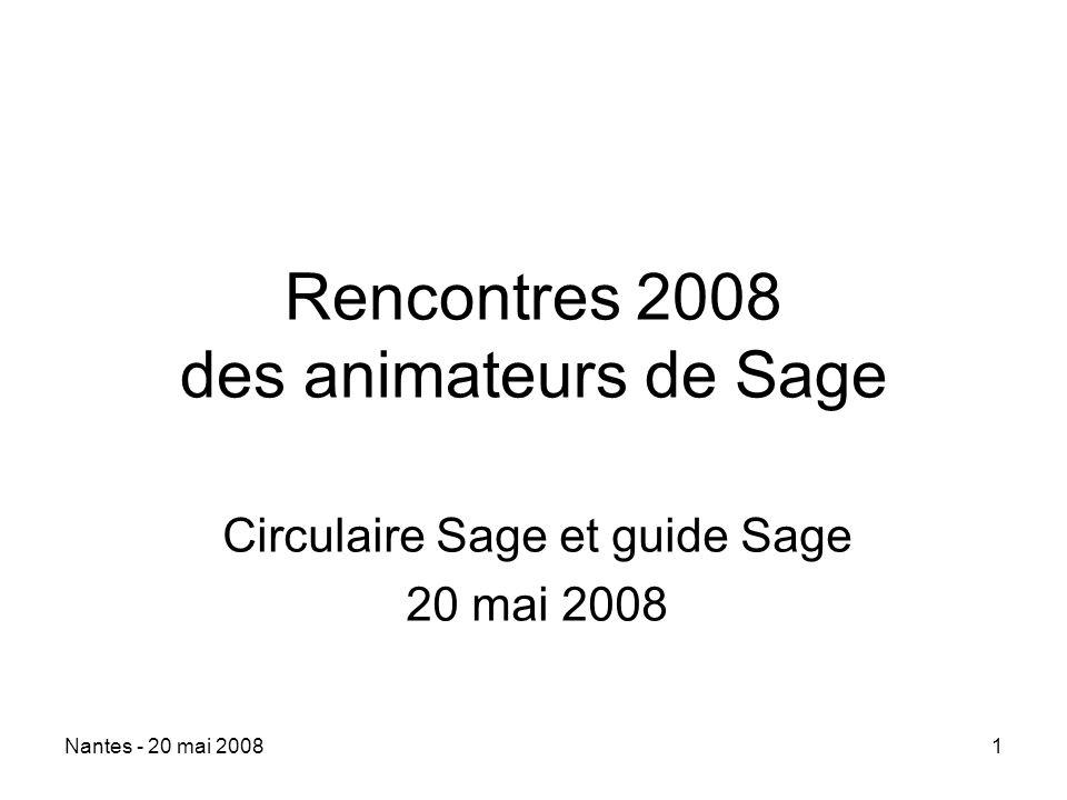 Nantes - 20 mai 20081 Rencontres 2008 des animateurs de Sage Circulaire Sage et guide Sage 20 mai 2008