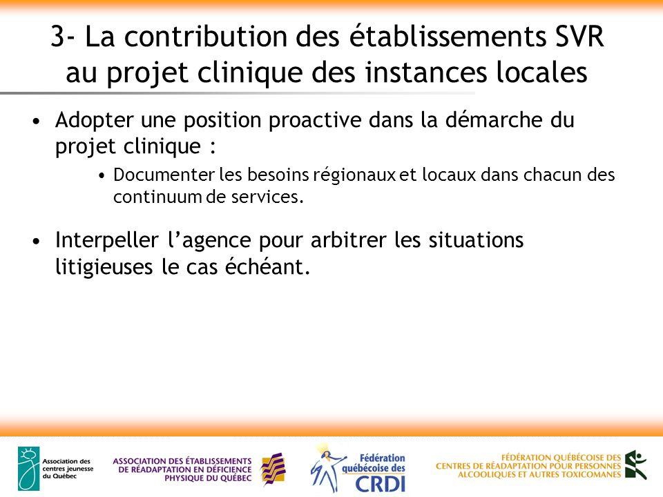 3- La contribution des établissements SVR au projet clinique des instances locales Adopter une position proactive dans la démarche du projet clinique : Documenter les besoins régionaux et locaux dans chacun des continuum de services.
