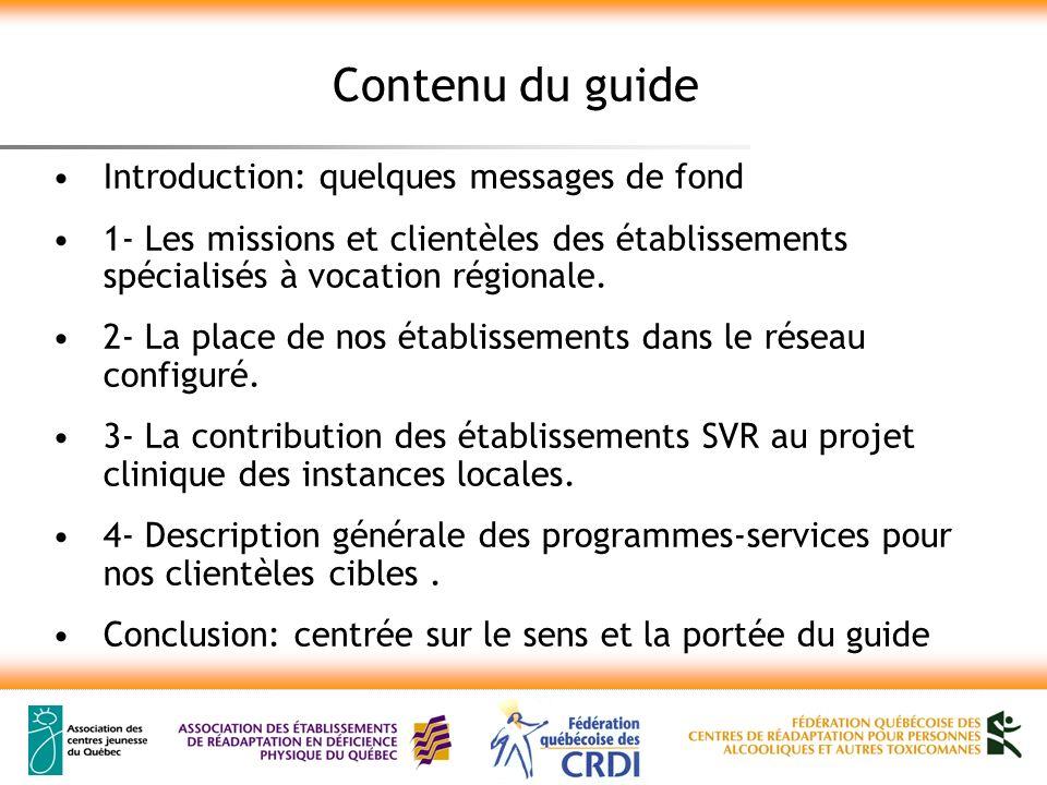 1- Les missions et clientèles des établissements spécialisés à vocation régionale Dans la mise en place des continuum déterminés par les programmes-services, les établissements SVR sinscrivent en correspondance avec : Les politiques et les orientations ministérielles.