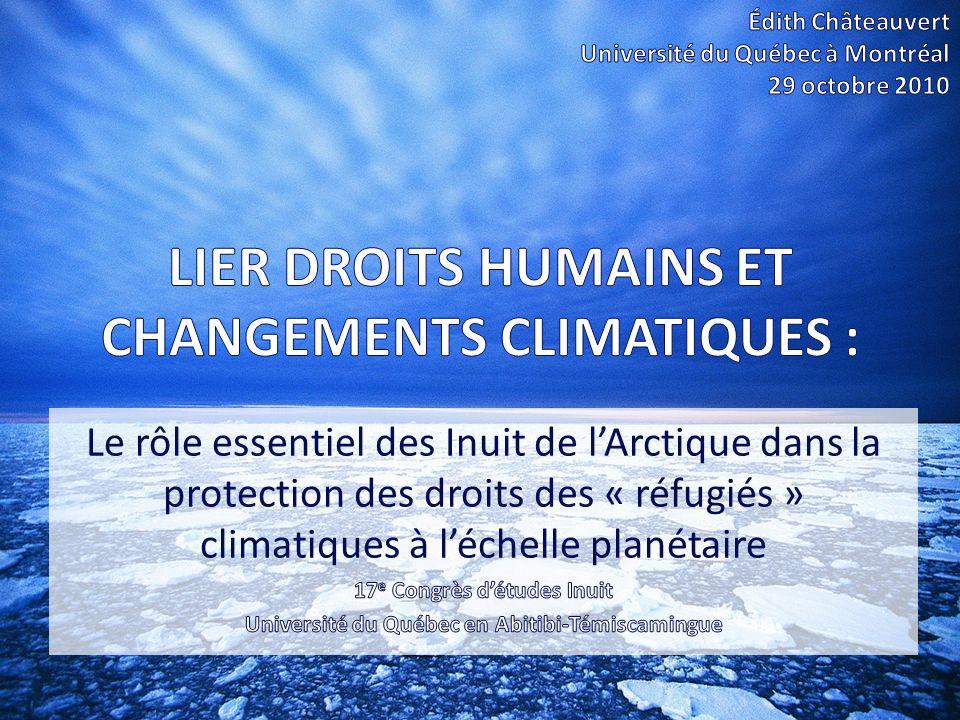Les « réfugiés » climatiques dans le monde et labsence de protection juridique dédiée Les « réfugiés » climatiques de lArctique et la pétition des Inuit Le rôle des Inuit de lArctique dans lévolution de la protection des droits des « réfugiés » climatiques